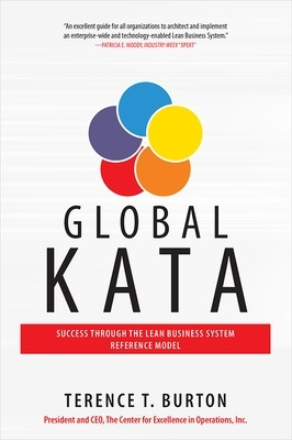 Global Kata: Success Through the Lean Business System Reference Model - Terence T. Burton