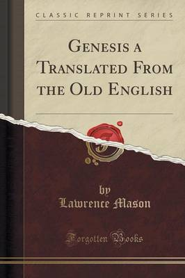 Genesis a Translated from the Old English (Classic Reprint) - Lawrence Mason