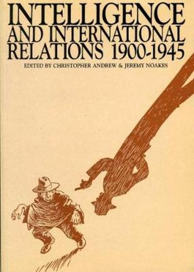 Intelligence and International Relations, 1900-1945 - Christopher Andrew