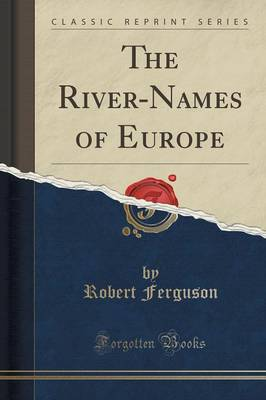 The River-Names of Europe (Classic Reprint) - Robert Ferguson