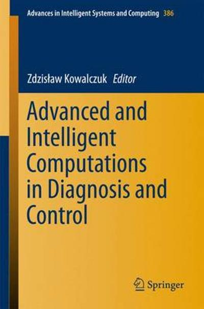 Advanced and Intelligent Computations in Diagnosis and Control - Zdzislaw Kowalczuk