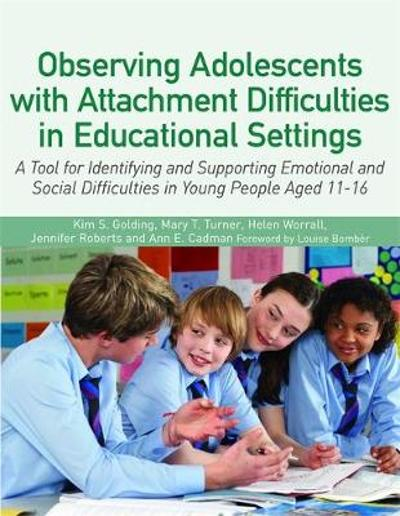 Observing Adolescents with Attachment Difficulties in Educational Settings - Kim Golding