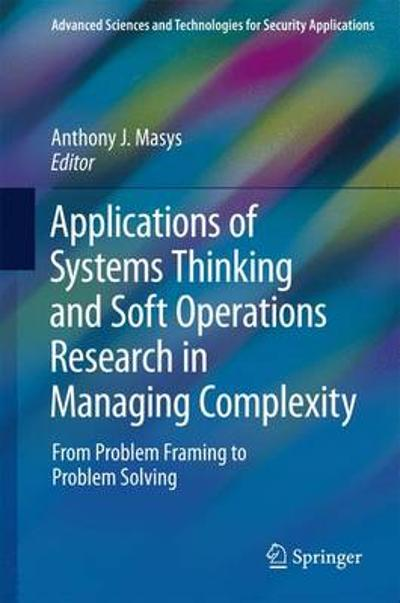 Applications of Systems Thinking and Soft Operations Research in Managing Complexity - Anthony J. Masys