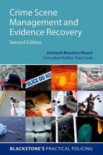 Crime Scene Management and Evidence Recovery - Deborah Beaufort-Moore
