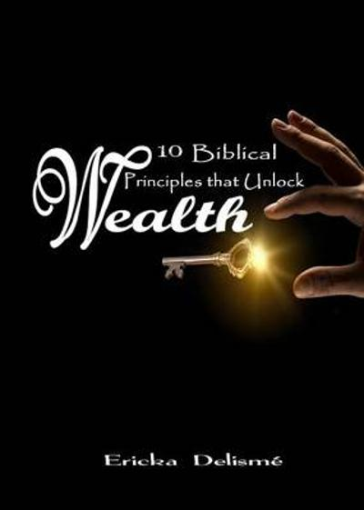 10 Biblical Principles That Unlock Wealth - Ericka Delisme