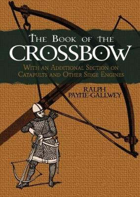 The Book of the Crossbow - Sir Ralph Payne-Gallwey