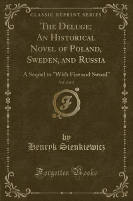 The Deluge; An Historical Novel of Poland, Sweden, and Russia, Vol. 2 of 2 - Henryk Sienkiewicz