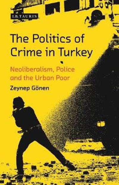The Politics of Crime in Turkey - Zeynep Gonen
