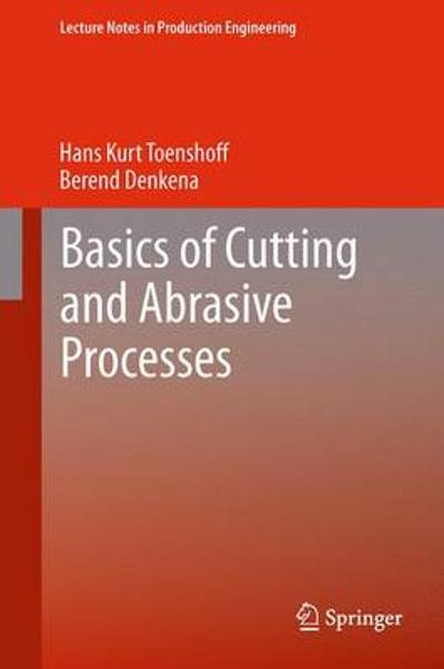 Basics of Cutting and Abrasive Processes - Hans Kurt Toenshoff