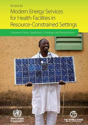 Access to Modern Energy Services for Health Facilities in Resource-Constrained Settings - World Health Organization(WHO)