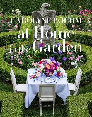 At Home In The Garden - Carolyne Roehm