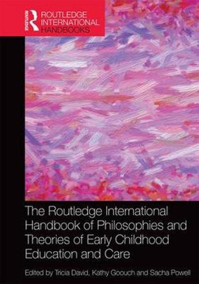 The Routledge International Handbook of Philosophies and Theories of Early Childhood Education and Care - Tricia David