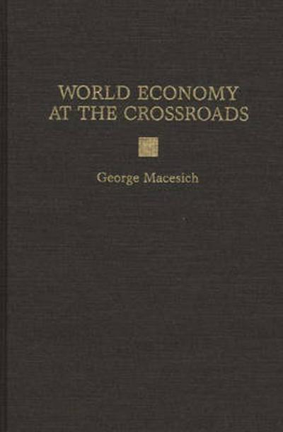 World Economy at the Crossroads - George Macesich