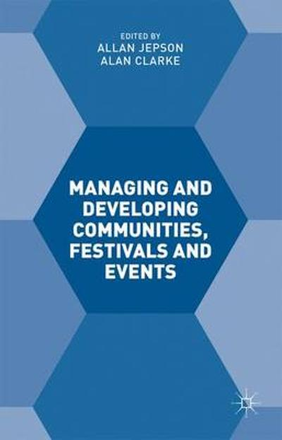 Managing and Developing Communities, Festivals and Events - Alan Clarke