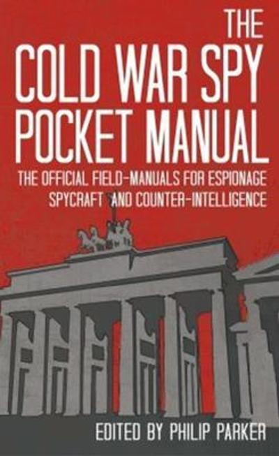 The Cold War Spy Pocket Manual - Philip Parker