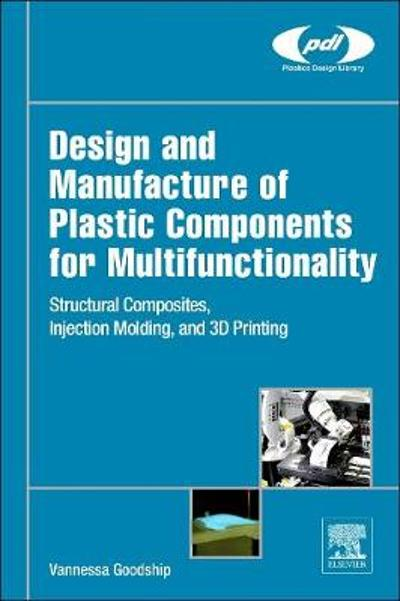 Design and Manufacture of Plastic Components for Multifunctionality - Vannessa Dr Goodship