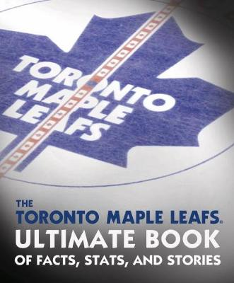 The Toronto Maple Leafs Ultimate Book Of Facts, Stats, And Stories - Andrew Podnieks