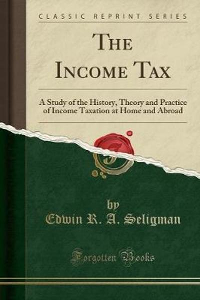 The Income Tax - Edwin R A Seligman