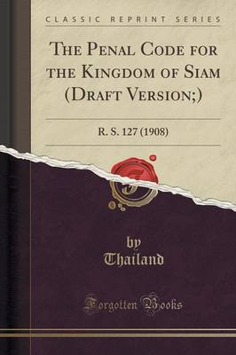 The Penal Code for the Kingdom of Siam (Draft Version;) - Thailand Thailand