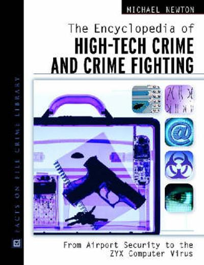 The Encyclopedia of High-Tech Crime and Crime-Fighting - Michael Newton