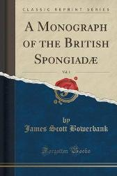 A Monograph of the British Spongiadae, Vol. 1 (Classic Reprint) - James Scott Bowerbank