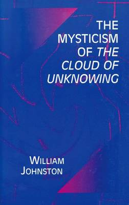 The Mysticism of the Cloud of Unknowing - William Johnston