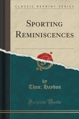 Sporting Reminiscences (Classic Reprint) - Thos Haydon