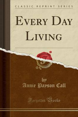 Every Day Living (Classic Reprint) - Annie Payson Call