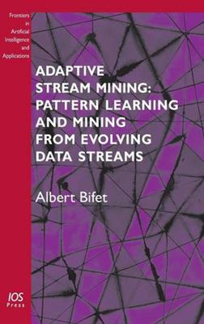 Adaptive Stream Mining: Pattern Learning and Mining from Evolving Data Streams - A. Bifet