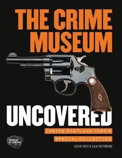 The Crime Museum Uncovered - Jackie Keily