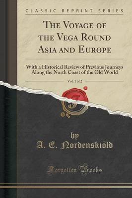 The Voyage of the Vega Round Asia and Europe, Vol. 1 of 2 - A E Nordenskiold