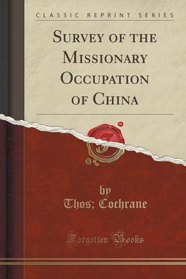 Survey of the Missionary Occupation of China (Classic Reprint) - Thos Cochrane