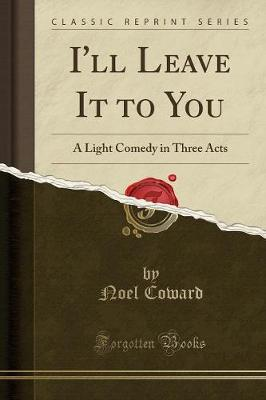 I'll Leave It to You - Sir Noel Coward