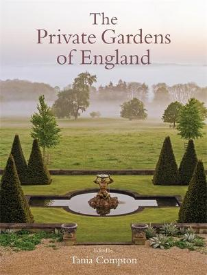 The Private Gardens of England - Tania Compton
