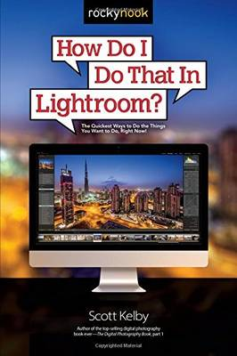 How Do I Do That in Lightroom - Scott Kelby