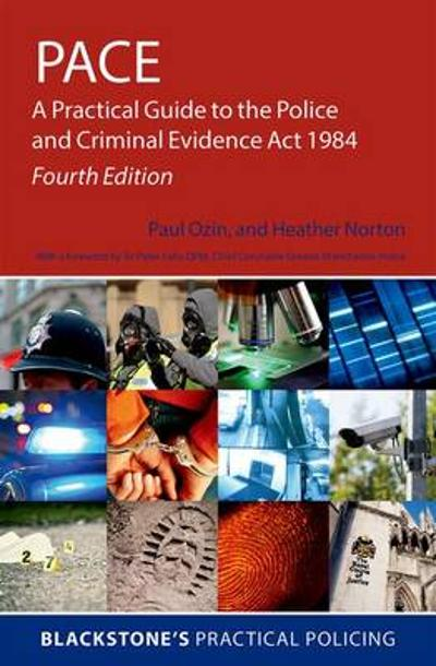 PACE: A Practical Guide to the Police and Criminal Evidence Act 1984 - Paul Ozin