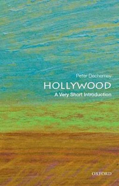 Hollywood: A Very Short Introduction - Peter Decherney