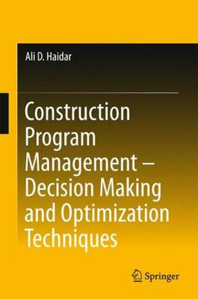 Construction Program Management - Decision Making and Optimization Techniques - Ali D. Haidar
