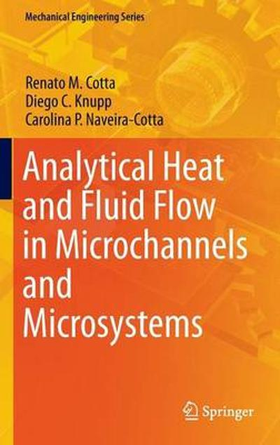 Analytical Heat and Fluid Flow in Microchannels and Microsystems - Renato Machado Cotta