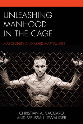 Unleashing Manhood in the Cage - Christian A. Vaccaro