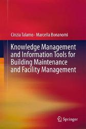 Knowledge Management and Information Tools for Building Maintenance and Facility Management - Cinzia Talamo Marcella Bonanomi