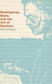 Hemingway, Style, and the Art of Emotion - David Wyatt