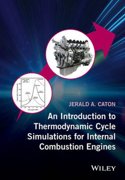 An Introduction to Thermodynamic Cycle Simulations for Internal Combustion Engines - Jerald A. Caton
