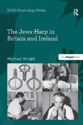 The Jews-Harp in Britain and Ireland - Michael Wright Professor Keith Howard