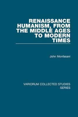 Renaissance Humanism, from the Middle Ages to Modern Times - John Monfasani