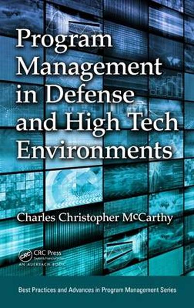 Program Management in Defense and High Tech Environments - Charles Christopher McCarthy
