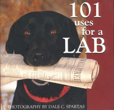 101 Uses for a Lab - Dale C Spartas
