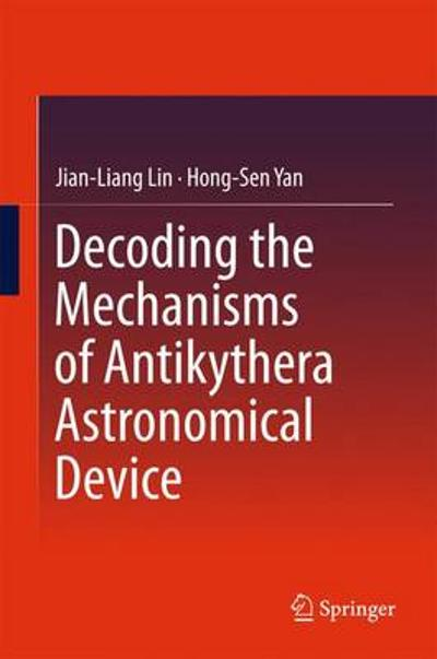 Decoding the Mechanisms of Antikythera Astronomical Device - Jian-Liang Lin