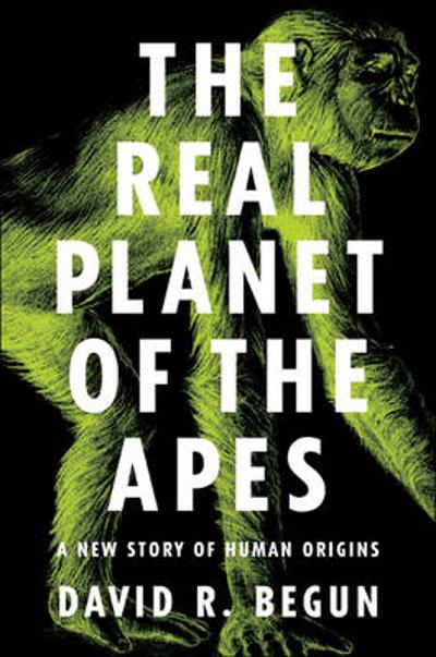 The Real Planet of the Apes - David R. Begun