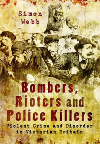 Bombers, Rioters and Police Killers - Simon Webb